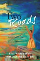 The Two Roads - Part One of the Two Roads Trilogy ebook by Eliza White Buffalo, Nicholas Black Elk