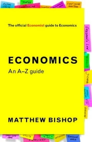 Economics: An A-Z Guide ebook by Matthew Bishop,The Economist