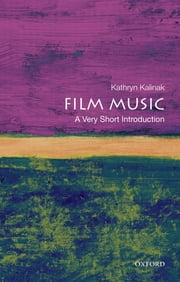 Film Music: A Very Short Introduction ebook by Kathryn Kalinak