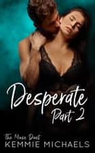 Desperate: Part Two ebook by Kemmie Michaels