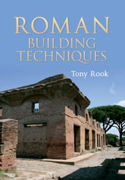 Roman Building Techniques ebook by Tony Rook