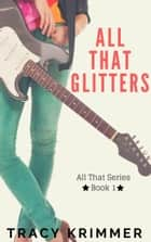 All That Glitters - All That, #1 ebook by Tracy Krimmer