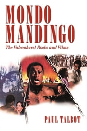 Mondo Mandingo: The Falconhurst Books and Films ebook by Talbot, Paul