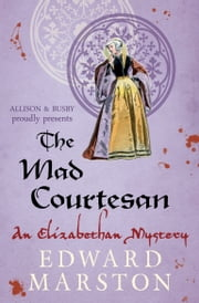 The Mad Courtesan ebook by Edward Marston