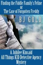 Finding The Fiddle Family's Feline: or--The Case of Forgotten Freddy ebook by Bj Gold