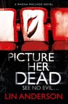 Picture Her Dead ebook by Lin Anderson