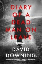 Diary of a Dead Man on Leave ebook by David Downing