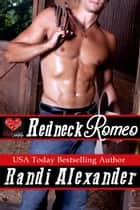 Redneck Romeo: A Red Hot Valentine Story ebook by Randi Alexander