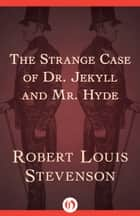 The Strange Case of Dr. Jekyll and Mr. Hyde ebook by Robert L Stevenson