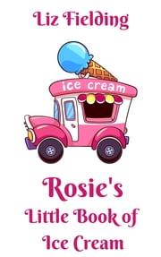 Rosie's Little Book of Ice Cream ebook by Kobo.Web.Store.Products.Fields.ContributorFieldViewModel