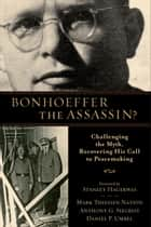 Bonhoeffer the Assassin? ebook by Mark Thiessen Nation,Anthony G. Siegrist,Daniel P. Umbel,Stanley Hauerwas