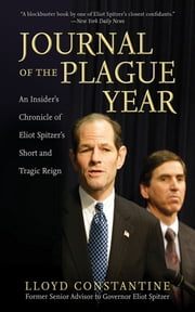 Journal of the Plague Year - An Insider's Chronicle of Eliot Spitzer's Short and Tragic Reign ebook by Lloyd Constantine