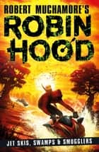 Robin Hood 3: Jet Skis, Swamps & Smugglers ebook by Robert Muchamore