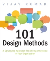 101 Design Methods - A Structured Approach for Driving Innovation in Your Organization ebook by Vijay Kumar