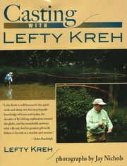 Casting with Lefty Kreh ebook by Lefty Kreh,Jay Nichols