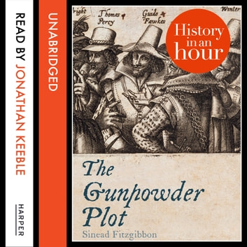 The Gunpowder Plot: History in an Hour audiobook by Sinead Fitzgibbon