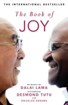The Book of Joy. The Sunday Times Bestseller ebook by Dalai Lama, Desmond Tutu