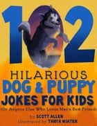 102 Hilarious Dog & Puppy Jokes - (Or Anyone Else Who Loves Man's Best Friend) ebook by Scott Allen