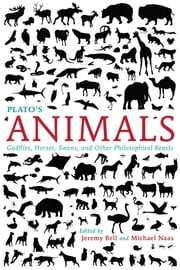Plato's Animals - Gadflies, Horses, Swans, and Other Philosophical Beasts ebook by Jeremy Bell,Michael Naas