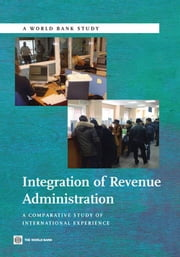 Integration Of Revenue Administration: A Comparative Study Of International Experience ebook by World Bank