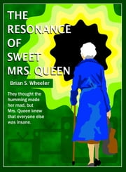 The Resonance of Sweet Mrs. Queen ebook by Brian S. Wheeler