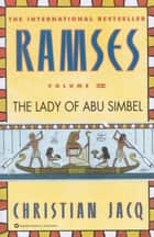 Ramses: The Lady of Abu Simbel - Volume IV ebook by Christian Jacq