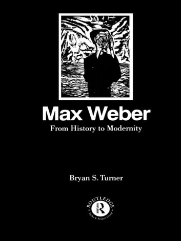 Max Weber: From History to Modernity ebook by Profesor Bryan S Turner