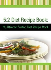 5:2 Diet Recipe Book: My Ultimate Fasting Diet Recipe Book ebook by My Weight Loss Dream