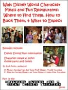 Walt Disney World Character Meals and Fun Restaurants: Where to Find Them, How to Book Them, and What to Expect ebook by Barb Nefer