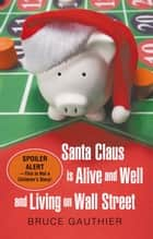 Santa Claus Is Alive and Well and Living on Wall Street ebook by Bruce Gauthier