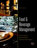 Food and Beverage Management: For the hospitality, tourism and event industries ebook by John Cousins, David Foskett, Andrew Pennington