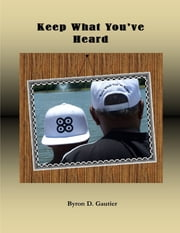 Keep What You've Heard ebook by Byron Gautier