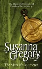 The Mark Of A Murderer ebook by Susanna Gregory