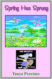 Spring Has Sprung The Artist's Process Wordless Picture eBook ebook by Tanya Provines