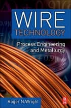 Wire Technology ebook by Roger N. Wright