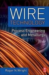 Wire Technology - Process Engineering and Metallurgy ebook by Roger N. Wright