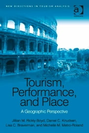 Tourism, Performance, and Place - A Geographic Perspective ebook by Dr Michelle M Metro-Roland,Ms Lisa C Braverman,Professor Daniel C Knudsen,Professor Dimitri Ioannides
