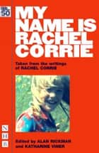 My Name is Rachel Corrie (NHB Modern Plays) ebook by Rachel Corrie