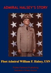 Admiral Halsey's Story [Illustrated Edition] ebook by Fleet Admiral William F. Halsey,Lieutenant Commander J. Bryan III USNR