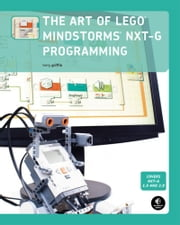 The Art of LEGO MINDSTORMS NXT-G Programming ebook by Terry Griffin