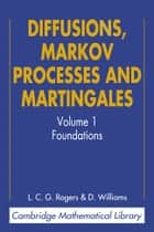 Diffusions, Markov Processes, and Martingales: Volume 1, Foundations ebook by L. C. G. Rogers,David Williams