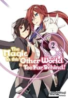 The Magic in this Other World is Too Far Behind! Volume 2 ebook by Gamei Hitsuji
