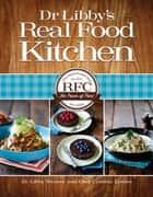 Dr Libby's Real Food Kitchen ebook by Dr Libby Weaver and Chef Cynthia Louise