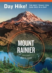 Day Hike! Mount Rainier, 3rd Edition - The Best Trails You Can Hike in a Day ebook by Ron C. Judd