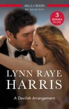 A Devilish Arrangement/The Devil's Heart/A Game With One Winner/Unnoticed And Untouched ebook by Lynn Raye Harris