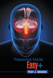 Passwords Made Easy+ ebook by Peter J. Amendola