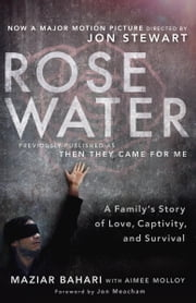 Rosewater (Movie Tie-in Edition) - A Family's Story of Love, Captivity, and Survival ebook by Maziar Bahari,Aimee Molloy,Jon Meacham