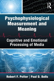 Psychophysiological Measurement and Meaning - Cognitive and Emotional Processing of Media ebook by Robert F. Potter,Paul Bolls