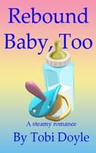 Rebound Baby, Too - REBOUND BABY, #2 ebook by Tobi Doyle