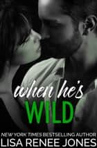 When He's Wild - Walker Security: Adrian's Trilogy, #3 ebook by